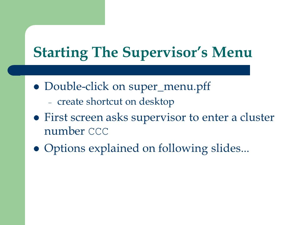 Starting The Supervisors Menu Double-click on super_menu.pff – create shortcut on desktop First screen asks supervisor to enter a cluster number CCC Options explained on following slides...