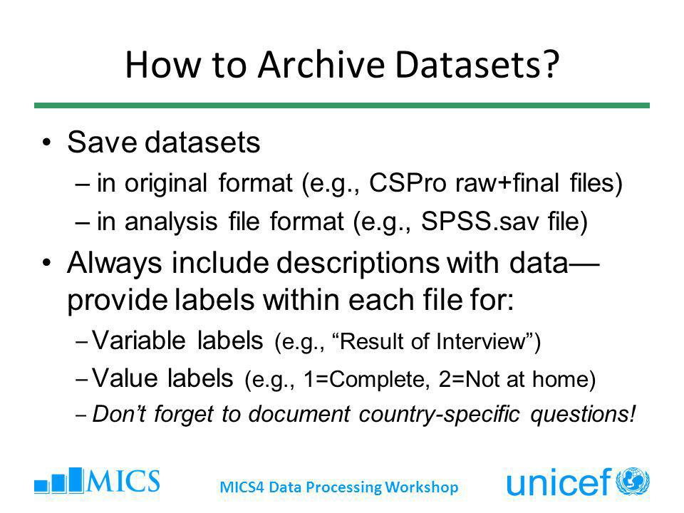 How to Archive Datasets? Save datasets –in original format (e.g., CSPro raw+final files) –in analysis file format (e.g., SPSS.sav file) Always include