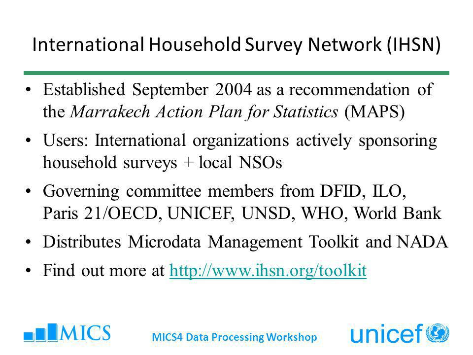 International Household Survey Network (IHSN) Established September 2004 as a recommendation of the Marrakech Action Plan for Statistics (MAPS) Users: