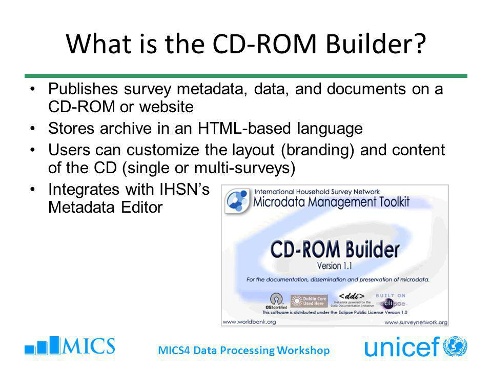 What is the CD-ROM Builder? Publishes survey metadata, data, and documents on a CD-ROM or website Stores archive in an HTML-based language Users can c