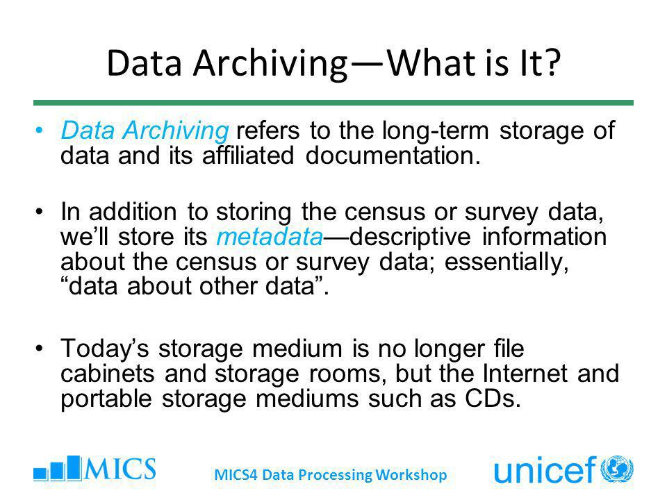 Data ArchivingWhat is It? Data Archiving refers to the long-term storage of data and its affiliated documentation. In addition to storing the census o