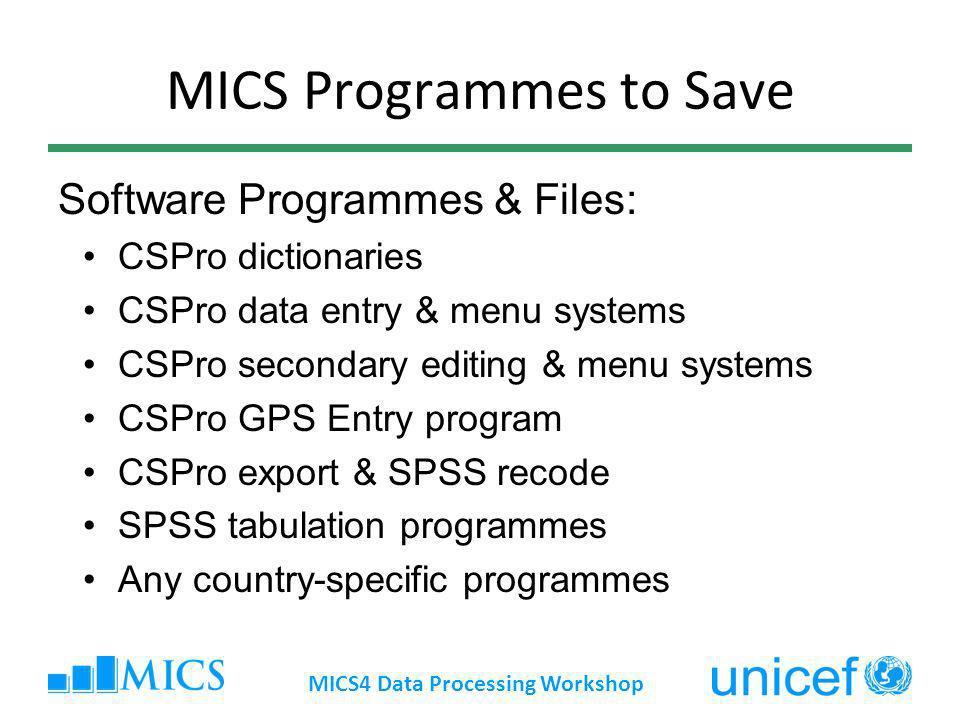 MICS Programmes to Save Software Programmes & Files: CSPro dictionaries CSPro data entry & menu systems CSPro secondary editing & menu systems CSPro G