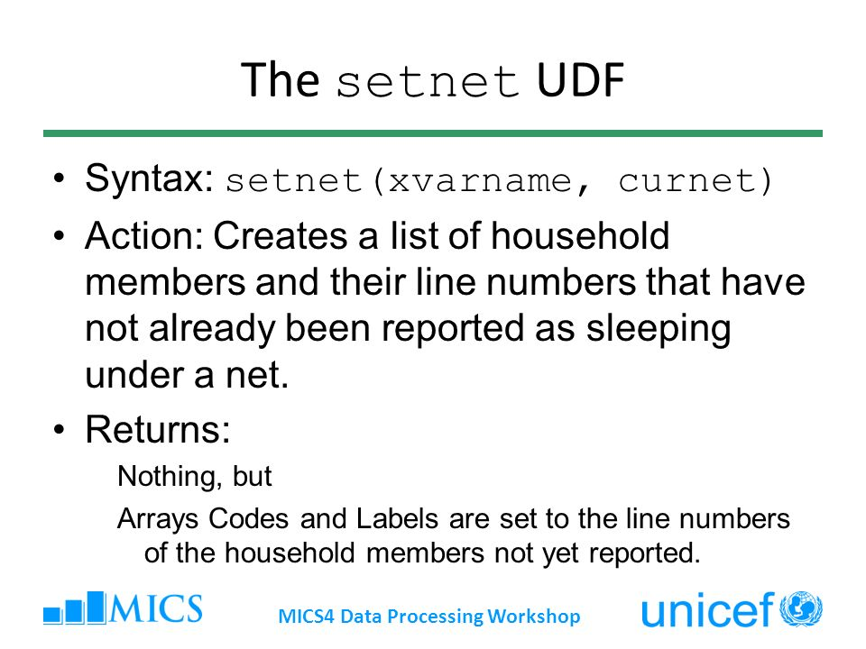 The setnet UDF Syntax: setnet(xvarname, curnet) Action: Creates a list of household members and their line numbers that have not already been reported as sleeping under a net.
