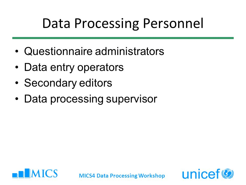 Data Processing Personnel Questionnaire administrators Data entry operators Secondary editors Data processing supervisor MICS4 Data Processing Workshop