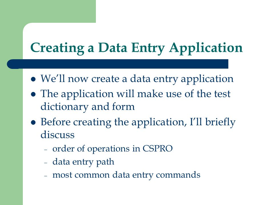 Creating a Data Entry Application Well now create a data entry application The application will make use of the test dictionary and form Before creati
