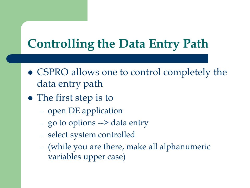 Controlling the Data Entry Path CSPRO allows one to control completely the data entry path The first step is to – open DE application – go to options