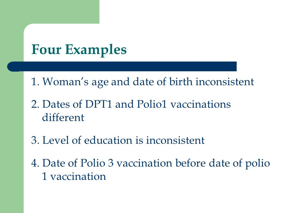 Example 4: Other Information Vaccination dates – Polio 1: IM3B = 25/11/2003 – Polio 2: IM3C = 03/03/2004 – Polio 3: IM3D = 05/01/2003 – DPT1: IM4A = 25/11/2003 – DPT2: IM4B = 05/02/2004 – DPT3: IM4C = notappl/notappl/notappl