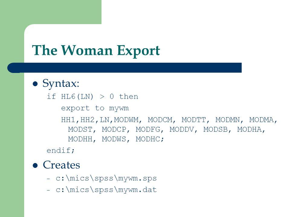The Woman Export Syntax: if HL6(LN) > 0 then export to mywm HH1,HH2,LN,MODWM, MODCM, MODTT, MODMN, MODMA, MODST, MODCP, MODFG, MODDV, MODSB, MODHA, MO