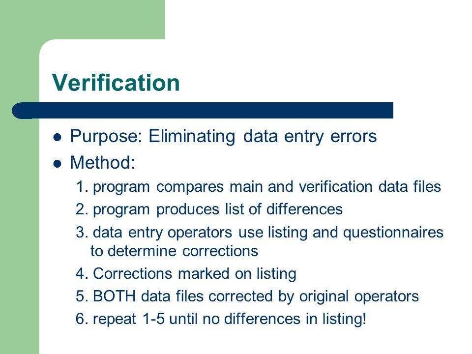 Verification Purpose: Eliminating data entry errors Method: 1.