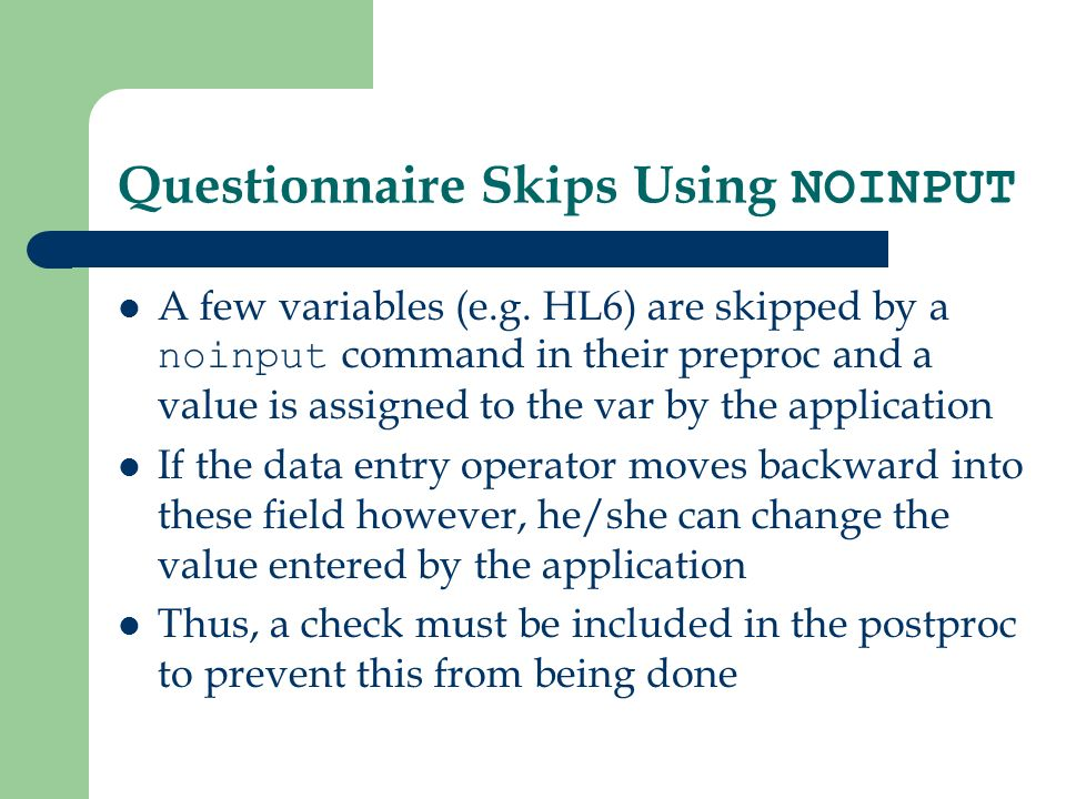 Questionnaire Skips Using NOINPUT A few variables (e.g. HL6) are skipped by a noinput command in their preproc and a value is assigned to the var by t