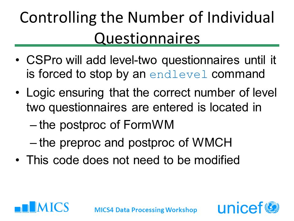 Controlling the Number of Individual Questionnaires CSPro will add level-two questionnaires until it is forced to stop by an endlevel command Logic en