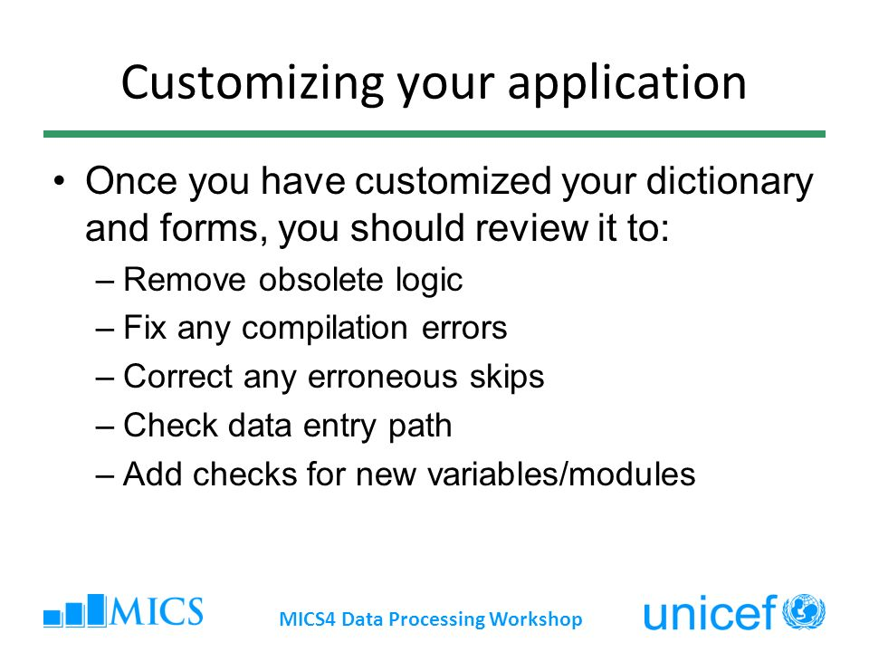 Customizing your application Once you have customized your dictionary and forms, you should review it to: –Remove obsolete logic –Fix any compilation