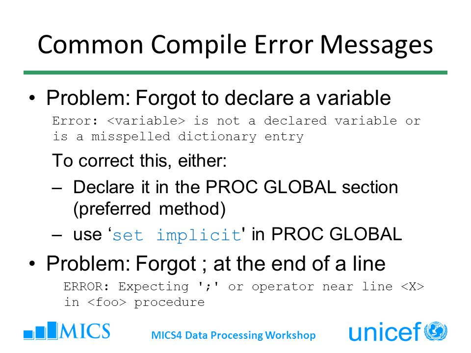 Common Compile Error Messages Problem: Forgot to declare a variable Error: is not a declared variable or is a misspelled dictionary entry To correct t