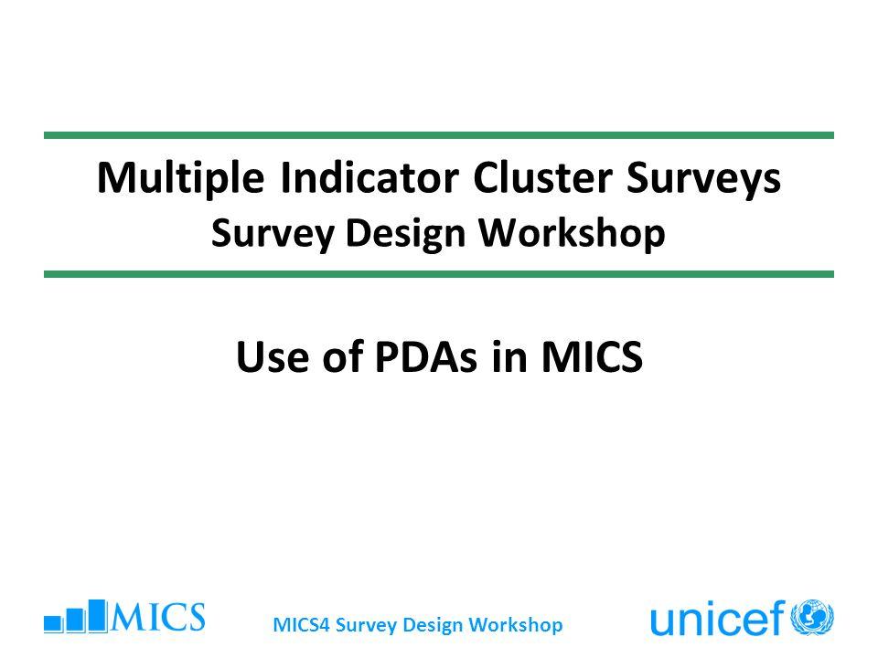 Multiple Indicator Cluster Surveys Survey Design Workshop Use of PDAs in MICS MICS4 Survey Design Workshop