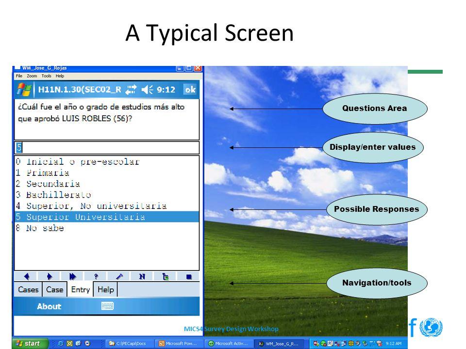 A Typical Screen Navigation/tools Display/enter values Possible Responses Questions Area MICS4 Survey Design Workshop