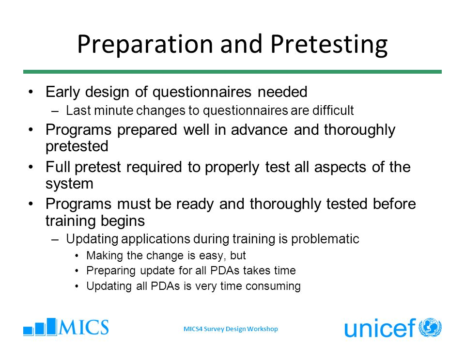 Preparation and Pretesting Early design of questionnaires needed –Last minute changes to questionnaires are difficult Programs prepared well in advanc