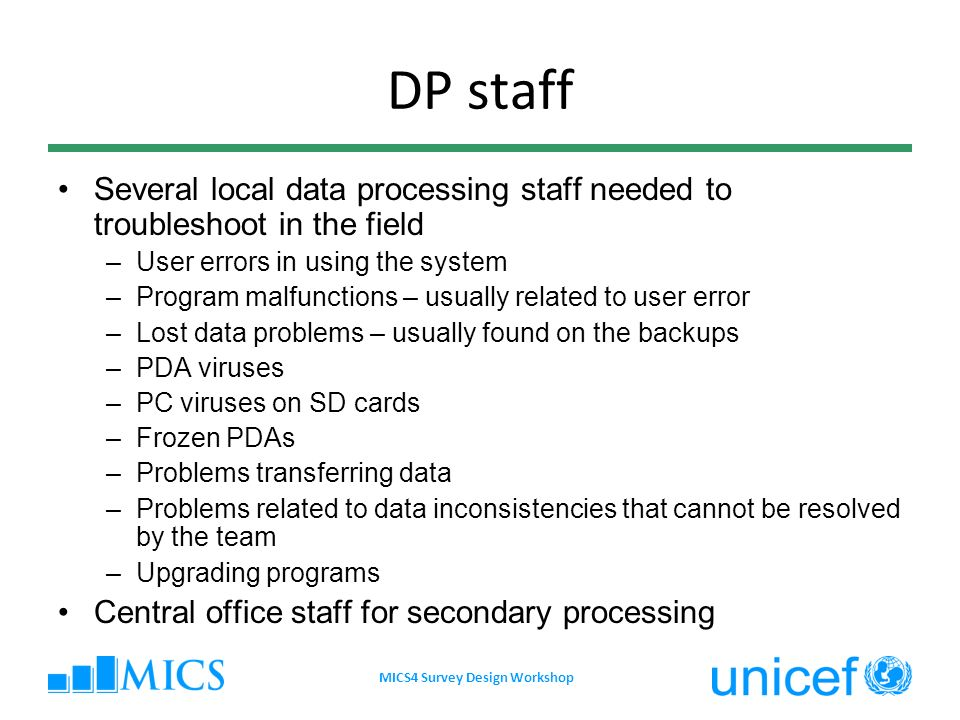 DP staff Several local data processing staff needed to troubleshoot in the field –User errors in using the system –Program malfunctions – usually rela