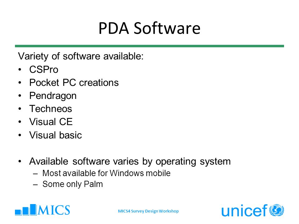 PDA Software Variety of software available: CSPro Pocket PC creations Pendragon Techneos Visual CE Visual basic Available software varies by operating