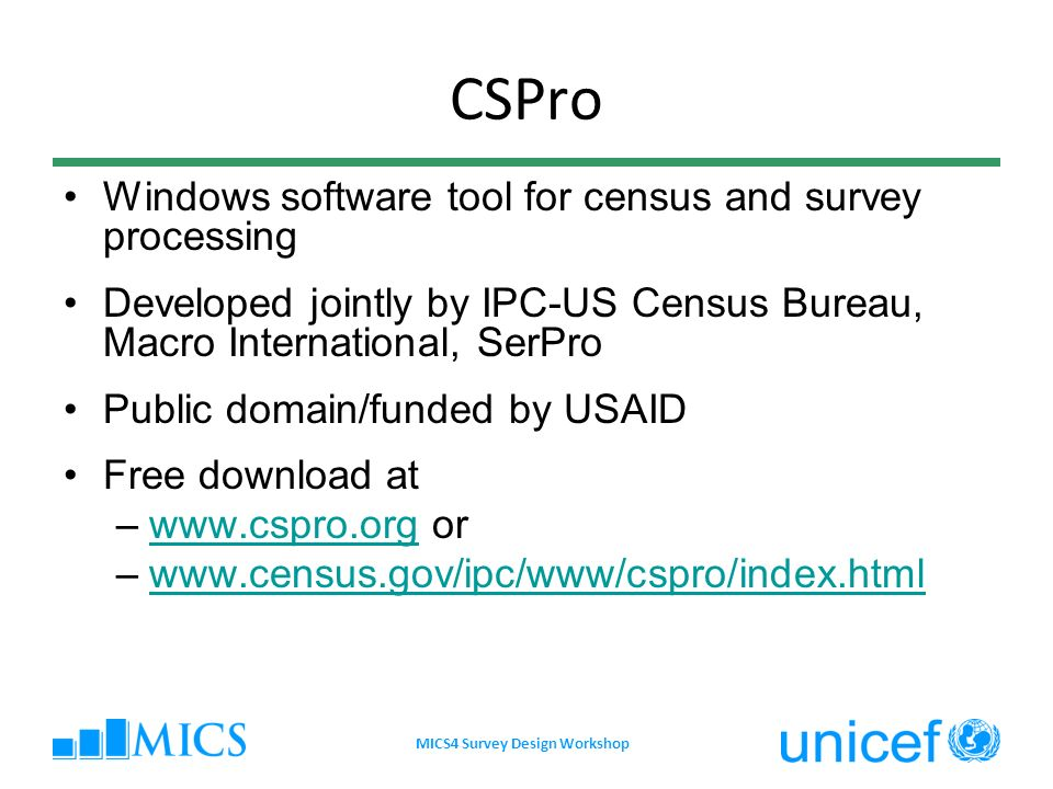 CSPro Windows software tool for census and survey processing Developed jointly by IPC-US Census Bureau, Macro International, SerPro Public domain/fund