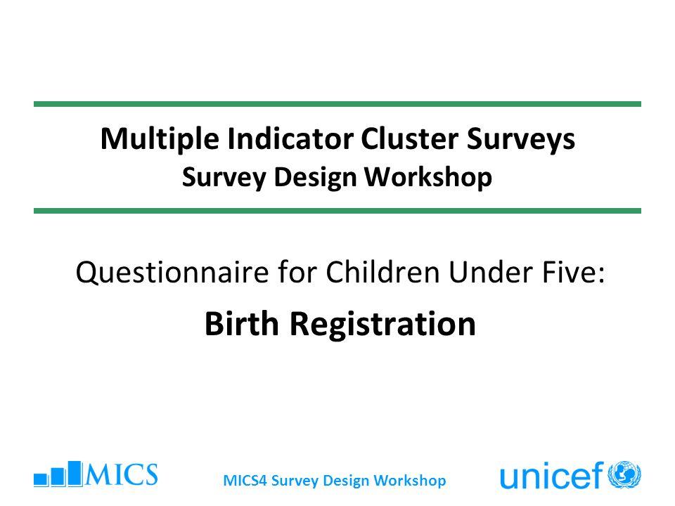 MICS4 Survey Design Workshop Multiple Indicator Cluster Surveys Survey Design Workshop Questionnaire for Children Under Five: Birth Registration