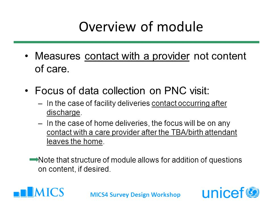 MICS4 Survey Design Workshop Measures contact with a provider not content of care.