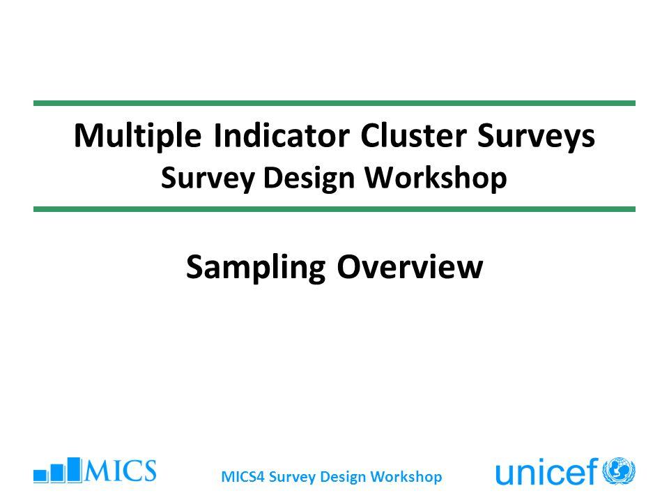 MICS4 Survey Design Workshop Multiple Indicator Cluster Surveys Survey Design Workshop Sampling Overview