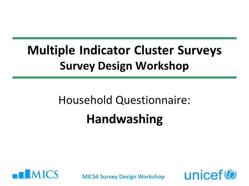 MICS4 Survey Design Workshop Multiple Indicator Cluster Surveys Survey Design Workshop Household Questionnaire: Handwashing