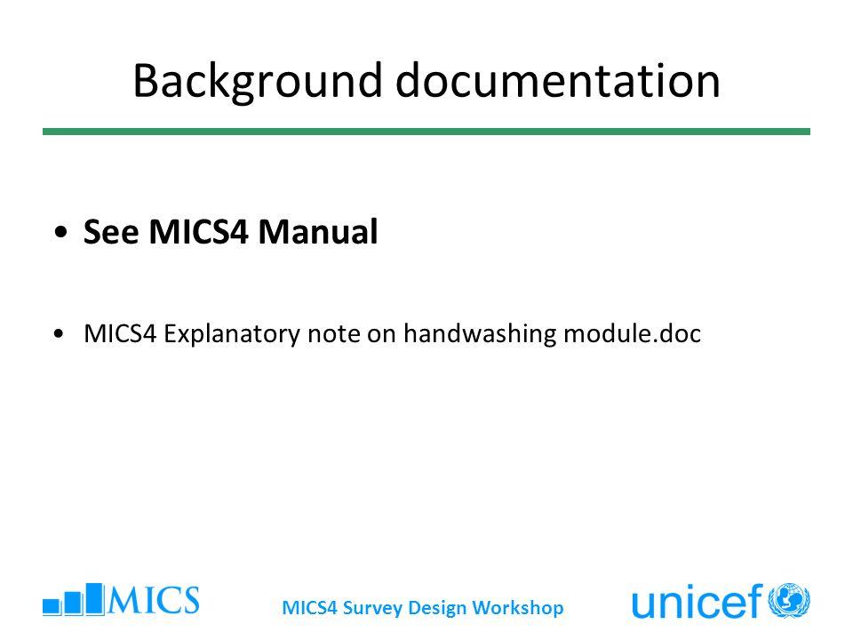 MICS4 Survey Design Workshop Background documentation See MICS4 Manual MICS4 Explanatory note on handwashing module.doc
