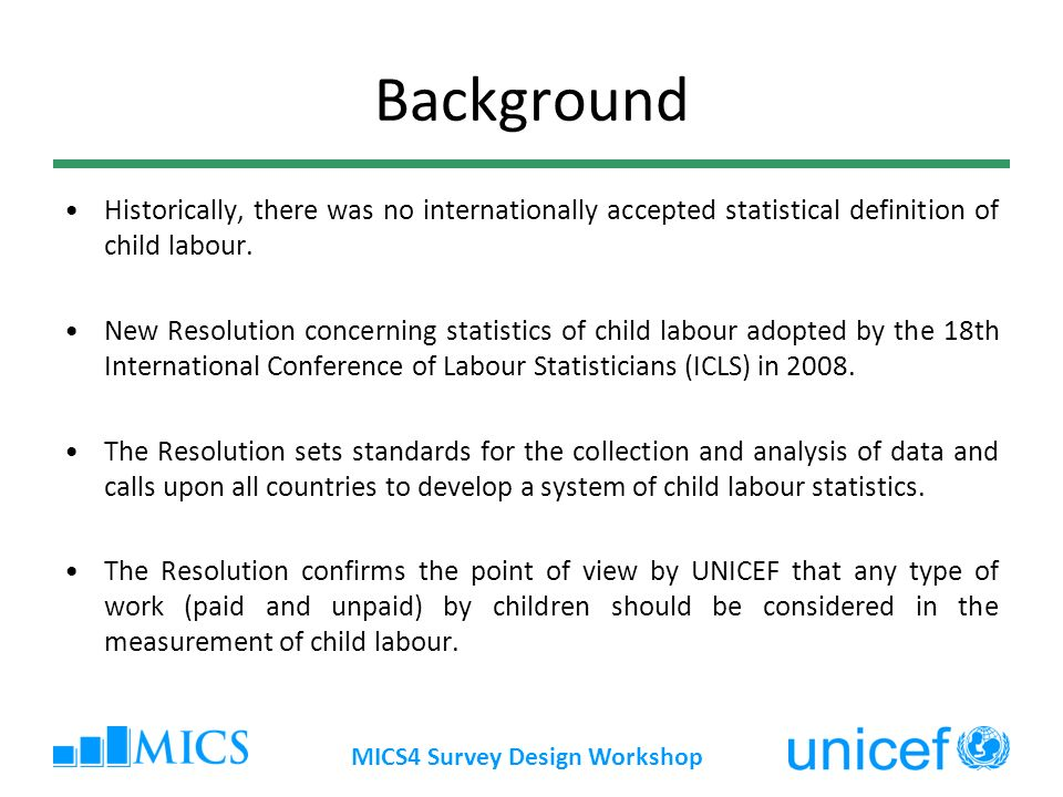 Background Historically, there was no internationally accepted statistical definition of child labour. New Resolution concerning statistics of child l
