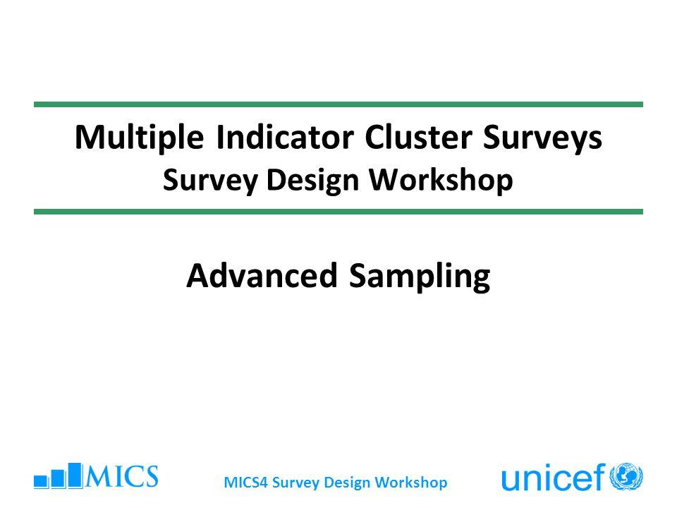 MICS4 Survey Design Workshop Multiple Indicator Cluster Surveys Survey Design Workshop Advanced Sampling