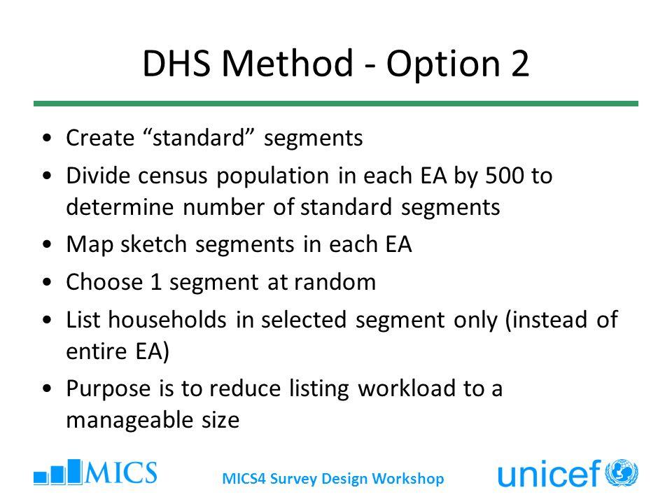 MICS4 Survey Design Workshop DHS Method - Option 2 Create standard segments Divide census population in each EA by 500 to determine number of standard