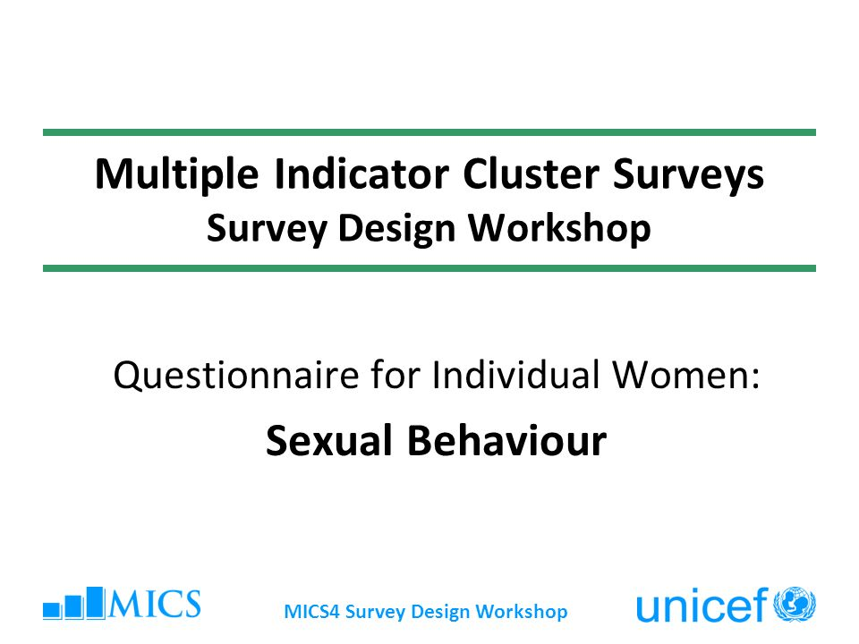 MICS4 Survey Design Workshop Multiple Indicator Cluster Surveys Survey Design Workshop Questionnaire for Individual Women: Sexual Behaviour