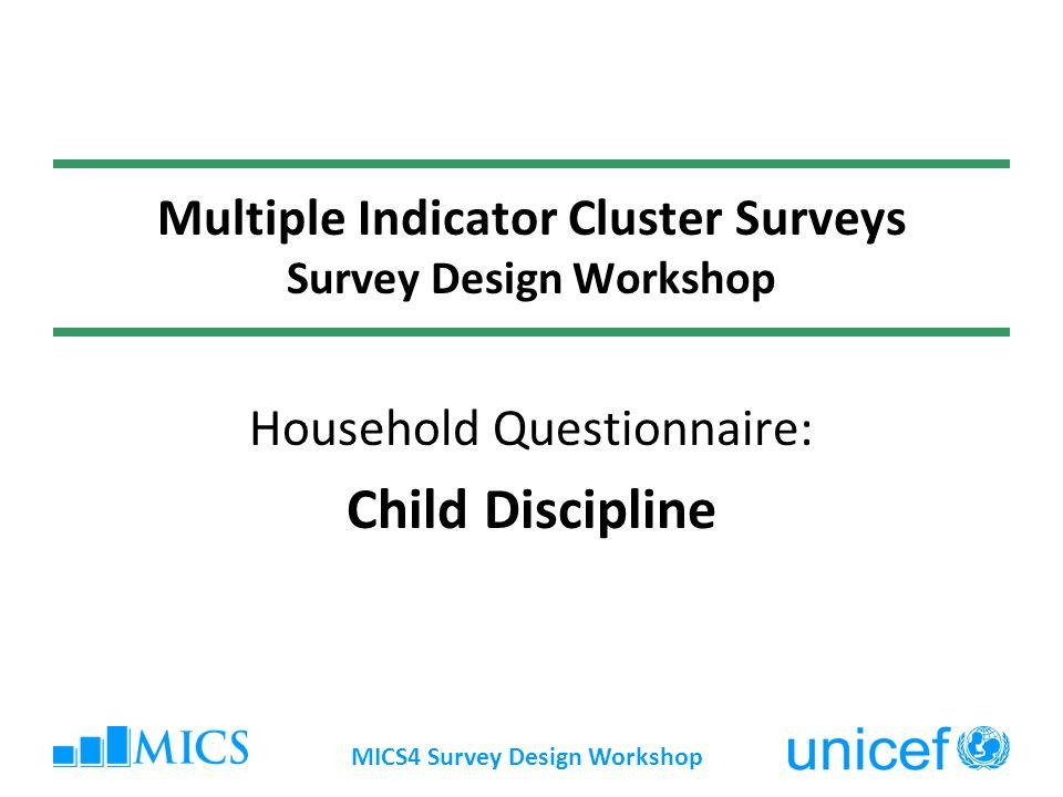 MICS4 Survey Design Workshop Multiple Indicator Cluster Surveys Survey Design Workshop Household Questionnaire: Child Discipline