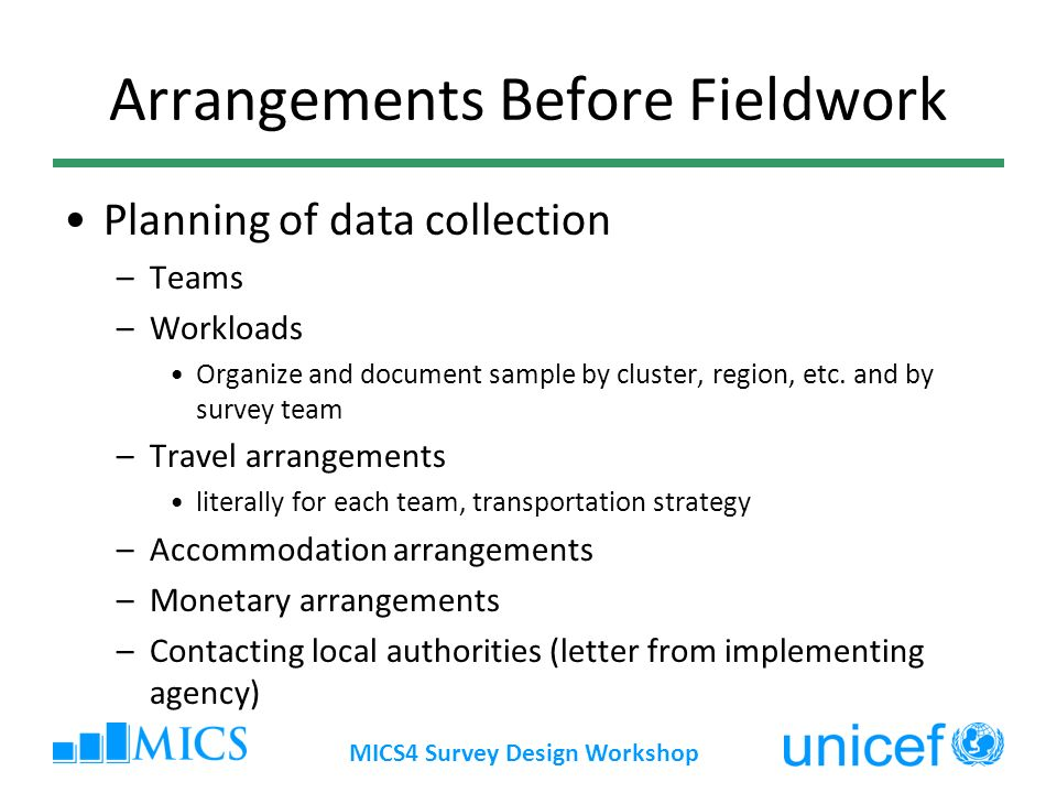 Arrangements Before Fieldwork Planning of data collection –Teams –Workloads Organize and document sample by cluster, region, etc.