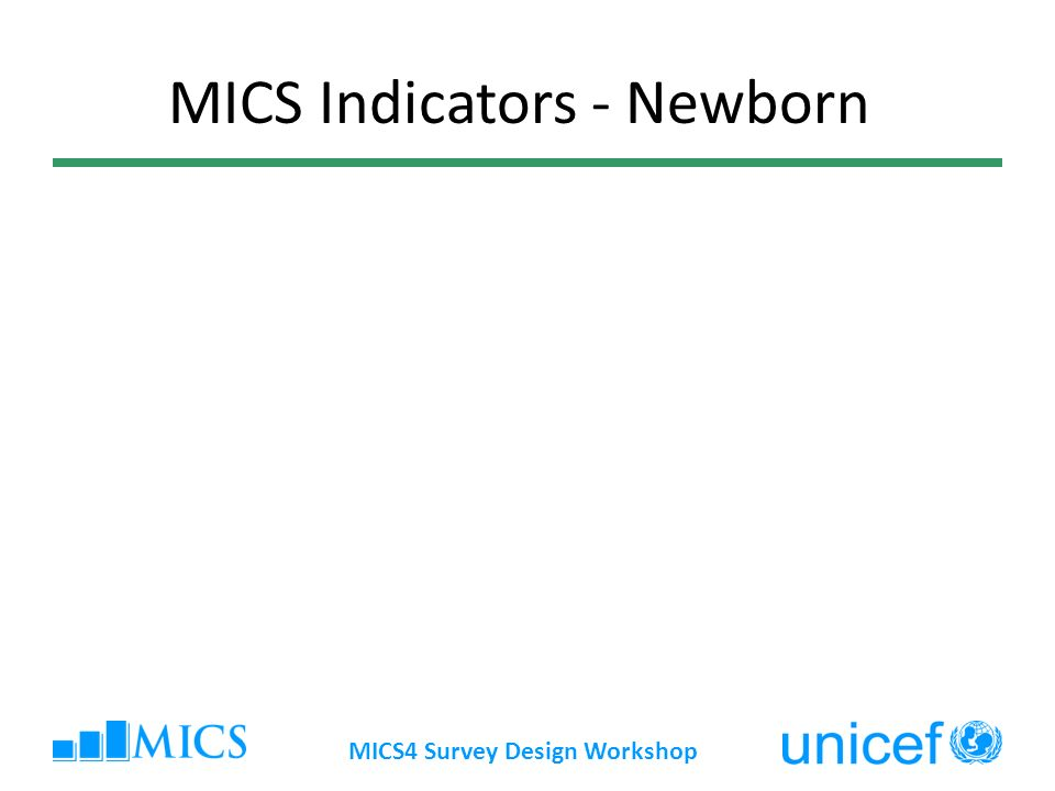 MICS4 Survey Design Workshop MICS Indicators - Newborn