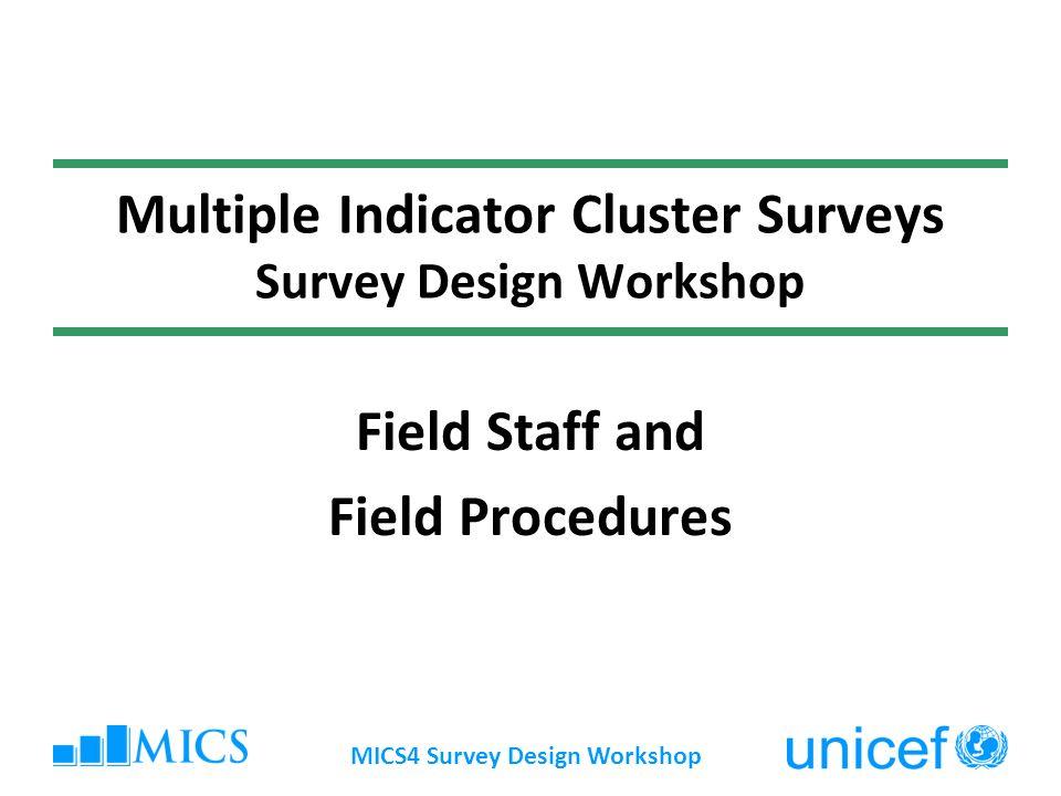 MICS4 Survey Design Workshop Multiple Indicator Cluster Surveys Survey Design Workshop Field Staff and Field Procedures