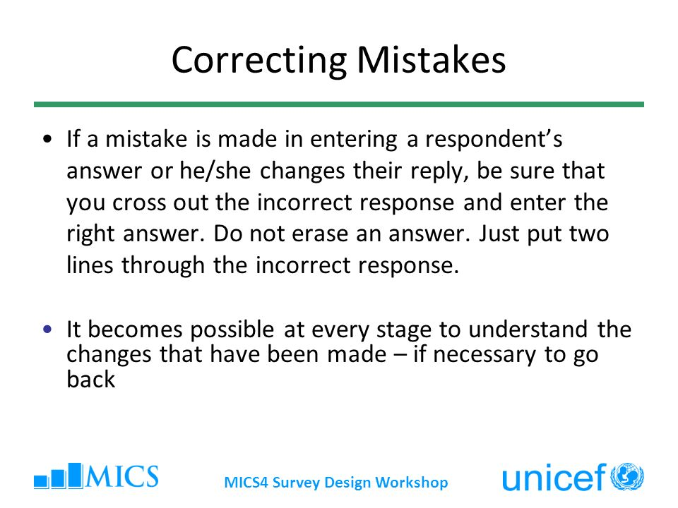 Correcting Mistakes If a mistake is made in entering a respondents answer or he/she changes their reply, be sure that you cross out the incorrect response and enter the right answer.