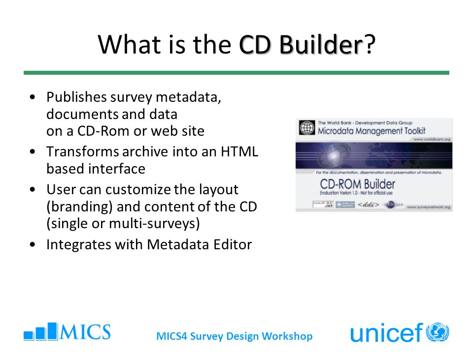 MICS4 Survey Design Workshop CD Builder What is the CD Builder.