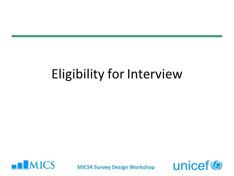 MICS4 Survey Design Workshop Eligibility for Interview