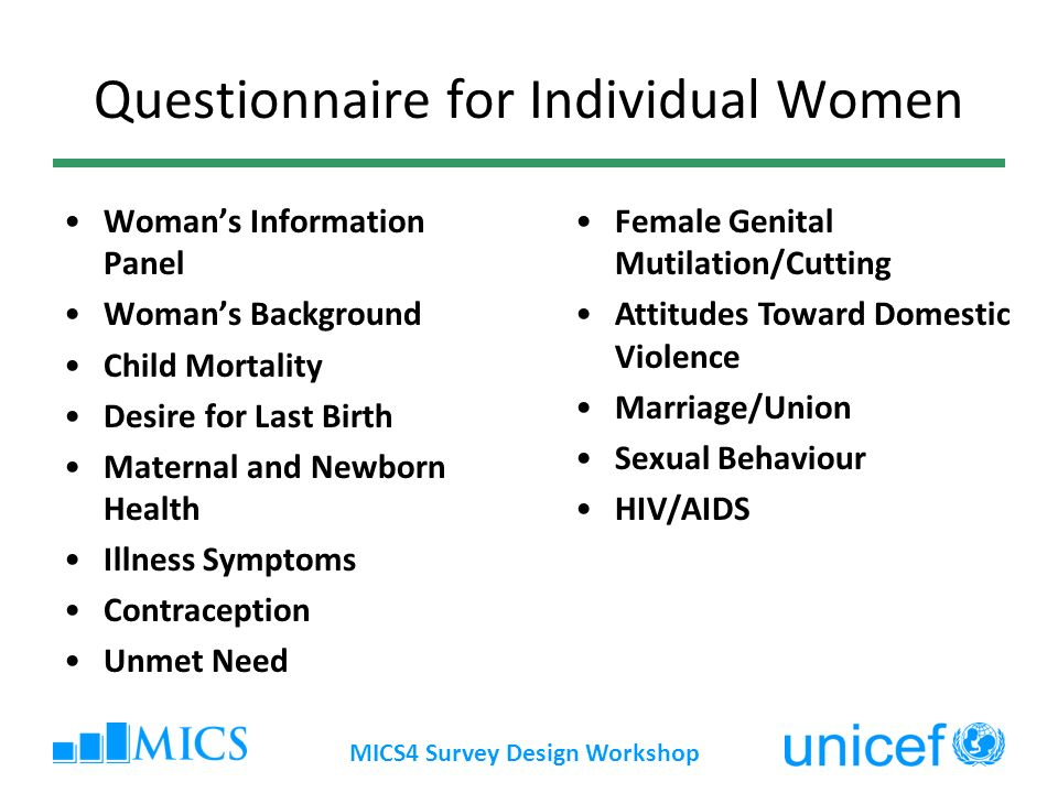 MICS4 Survey Design Workshop Questionnaire for Individual Women Womans Information Panel Womans Background Child Mortality Desire for Last Birth Mater