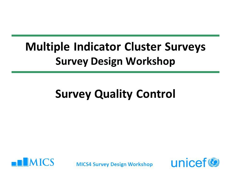 MICS4 Survey Design Workshop Multiple Indicator Cluster Surveys Survey Design Workshop Survey Quality Control