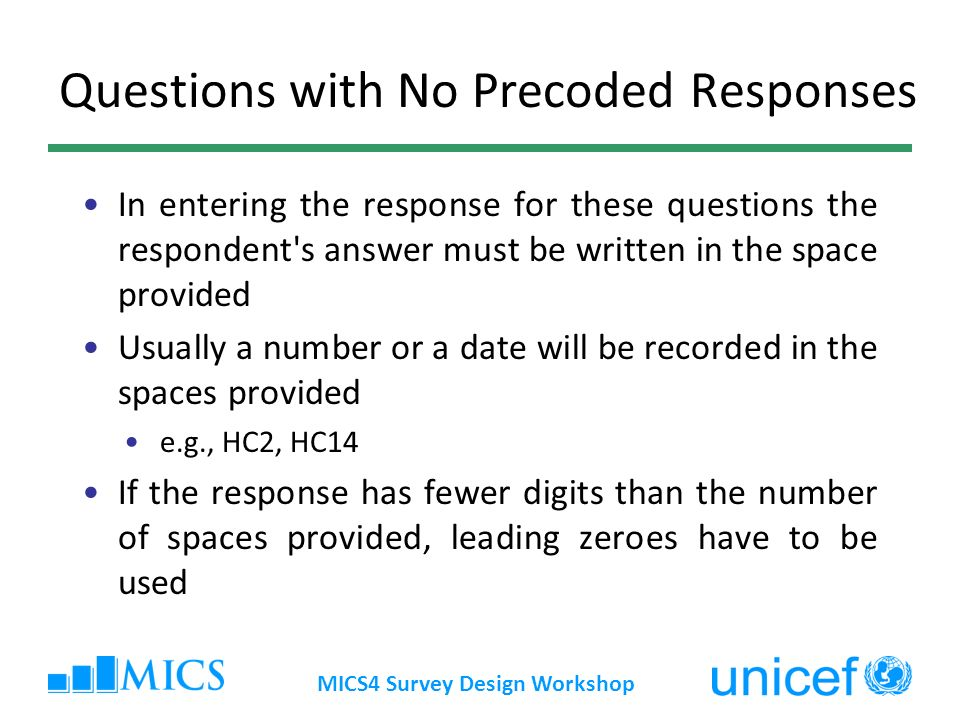Questions with No Precoded Responses In entering the response for these questions the respondent's answer must be written in the space provided Usuall