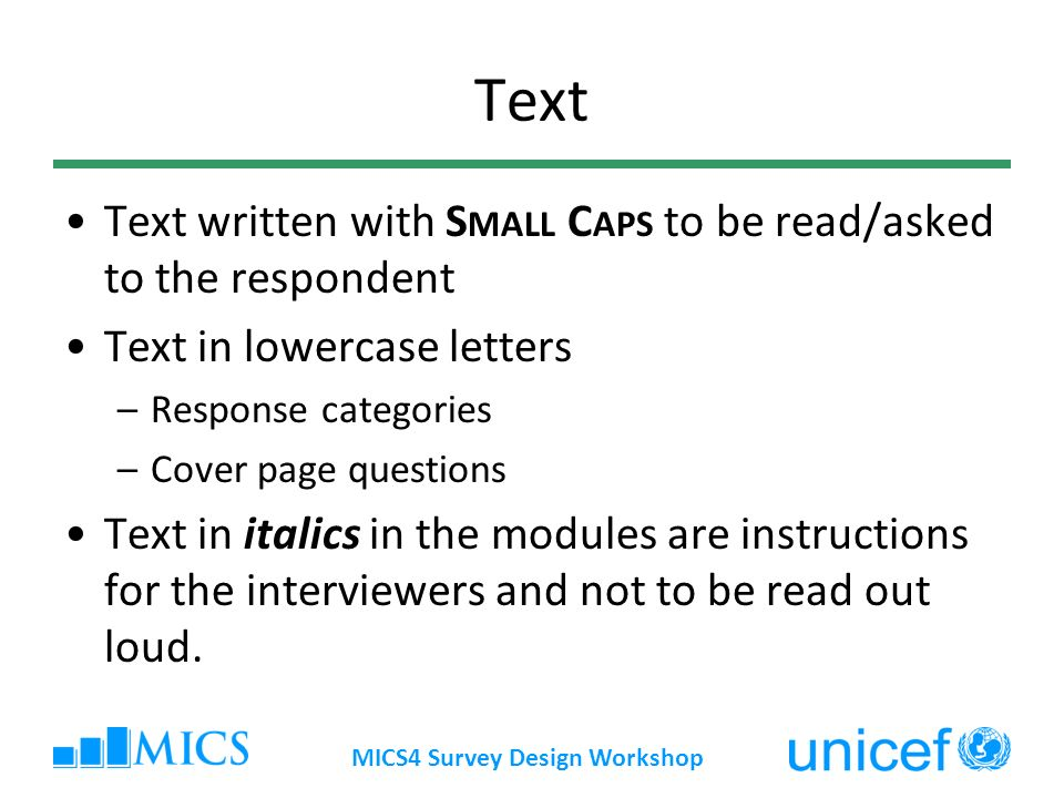Text Text written with S MALL C APS to be read/asked to the respondent Text in lowercase letters –Response categories –Cover page questions Text in it