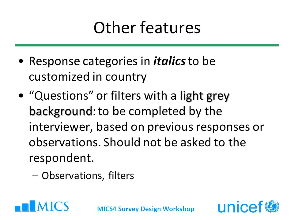 Other features Response categories in italics to be customized in country light grey backgroundQuestions or filters with a light grey background: to be completed by the interviewer, based on previous responses or observations.