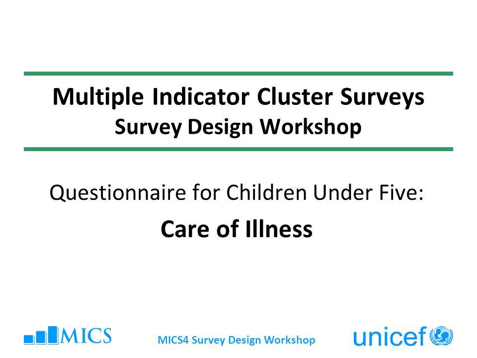 MICS4 Survey Design Workshop Presentation overview Pneumonia Diarrhoeal diseases Safe disposal of childrens stools