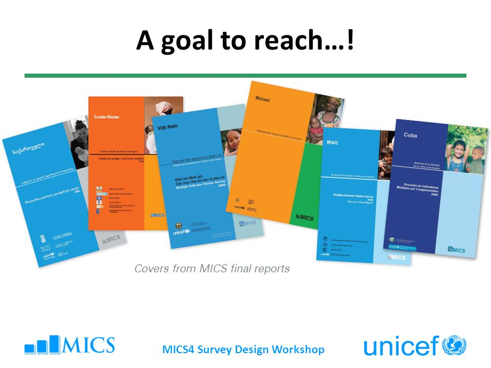 MICS4 Survey Design Workshop A goal to reach…!