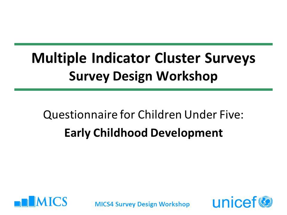 Multiple Indicator Cluster Surveys Survey Design Workshop Questionnaire for Children Under Five: Early Childhood Development MICS4 Survey Design Works
