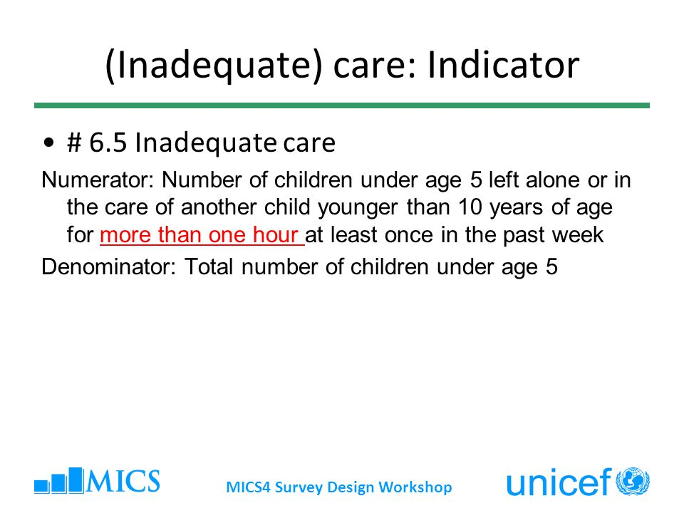 (Inadequate) care: Indicator # 6.5 Inadequate care Numerator: Number of children under age 5 left alone or in the care of another child younger than 1