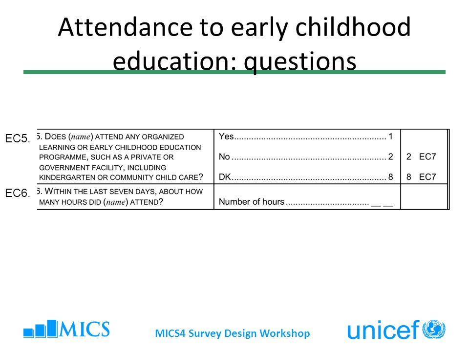 Attendance to early childhood education: questions MICS4 Survey Design Workshop EC5. EC6.