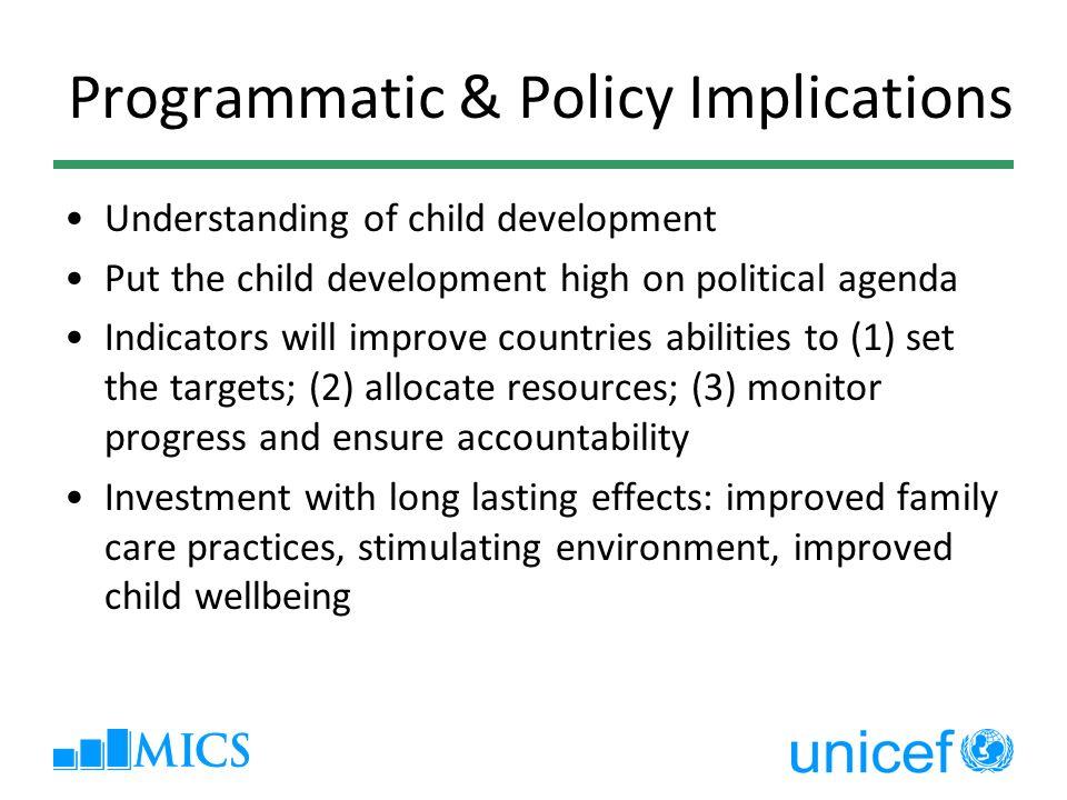 Programmatic & Policy Implications Understanding of child development Put the child development high on political agenda Indicators will improve count